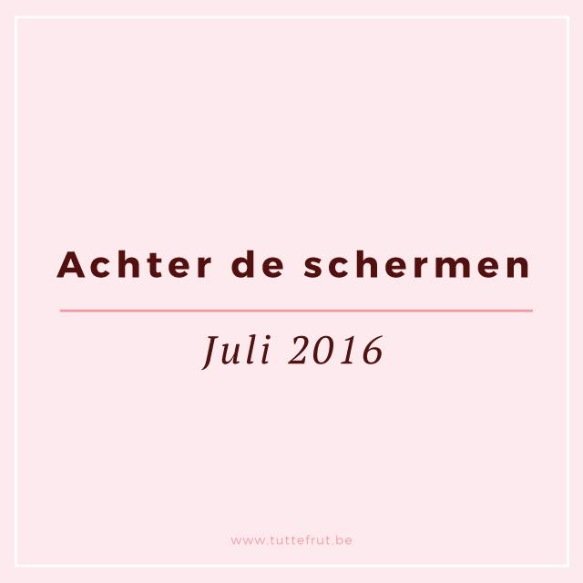 Achter de schermen: juli 2016